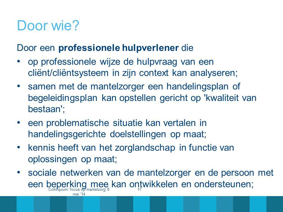 Door wie? Door een professionele hulpverlener die • op professionele wijze de hulpvraag van een cliënt/cliëntsysteem in zijn context kan analyseren; •