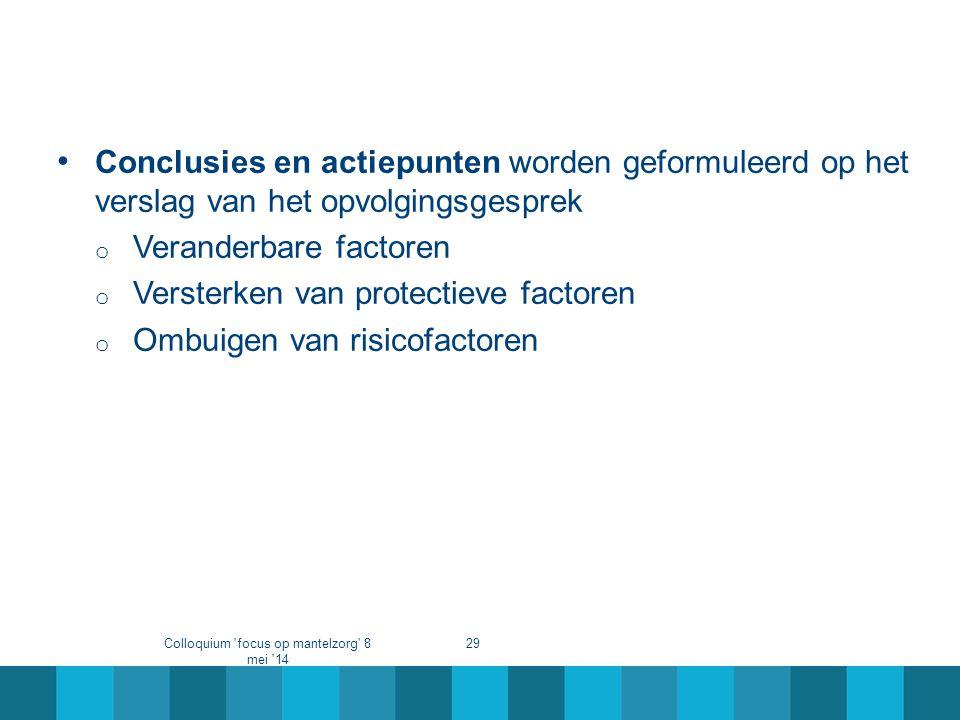 • Conclusies en actiepunten worden geformuleerd op het verslag van het opvolgingsgesprek o Veranderbare factoren o Versterken van protectieve factoren