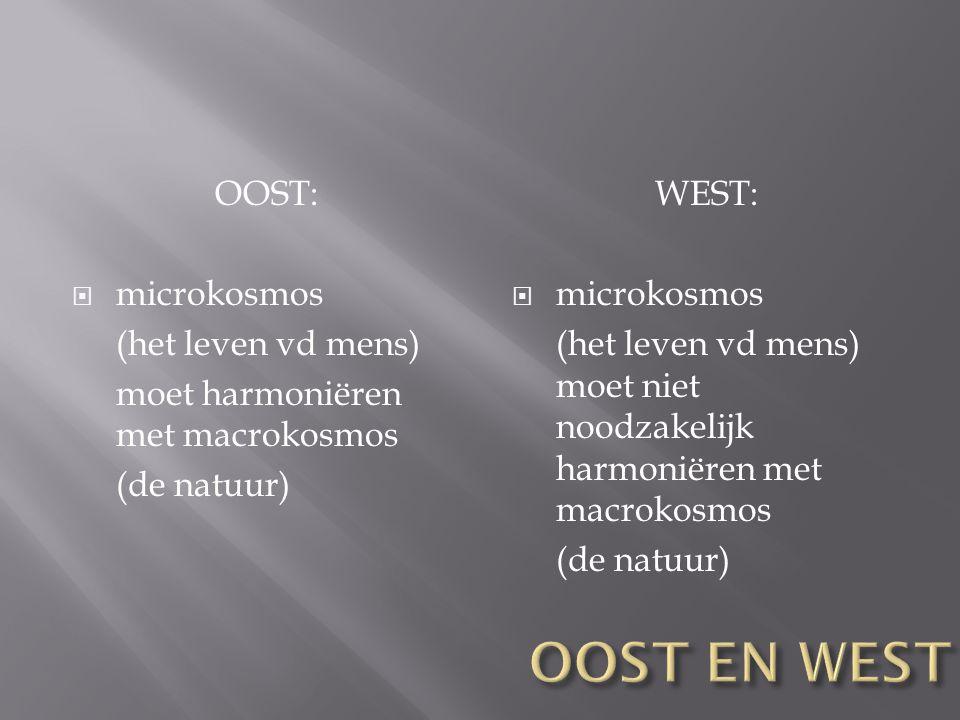 OOST:  microkosmos (het leven vd mens) moet harmoniëren met macrokosmos (de natuur) WEST:  microkosmos (het leven vd mens) moet niet noodzakelijk ha