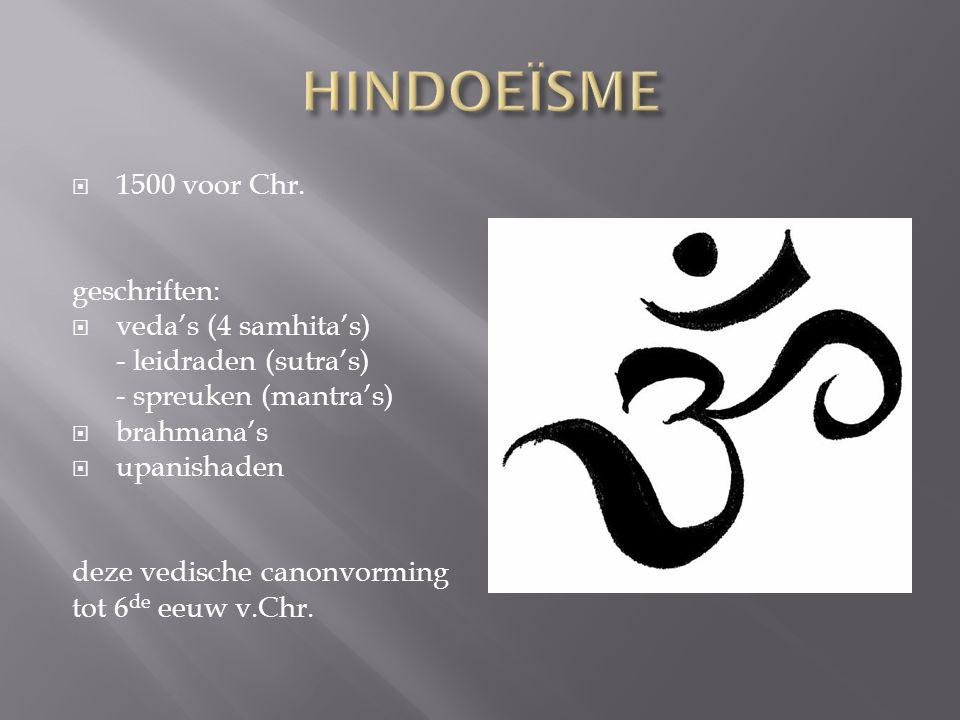  1500 voor Chr. geschriften:  veda's (4 samhita's) - leidraden (sutra's) - spreuken (mantra's)  brahmana's  upanishaden deze vedische canonvorming