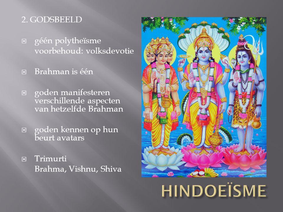 2. GODSBEELD  géén polytheïsme voorbehoud: volksdevotie  Brahman is één  goden manifesteren verschillende aspecten van hetzelfde Brahman  goden ke