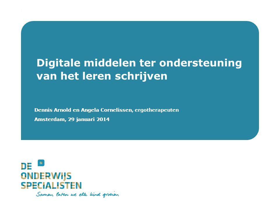 De Onderwijsspecialisten | Dienstverlening Dennis Arnold en Angela Cornelissen Amsterdam, 29 januari 2014 Digitale middelen ter ondersteuning van het