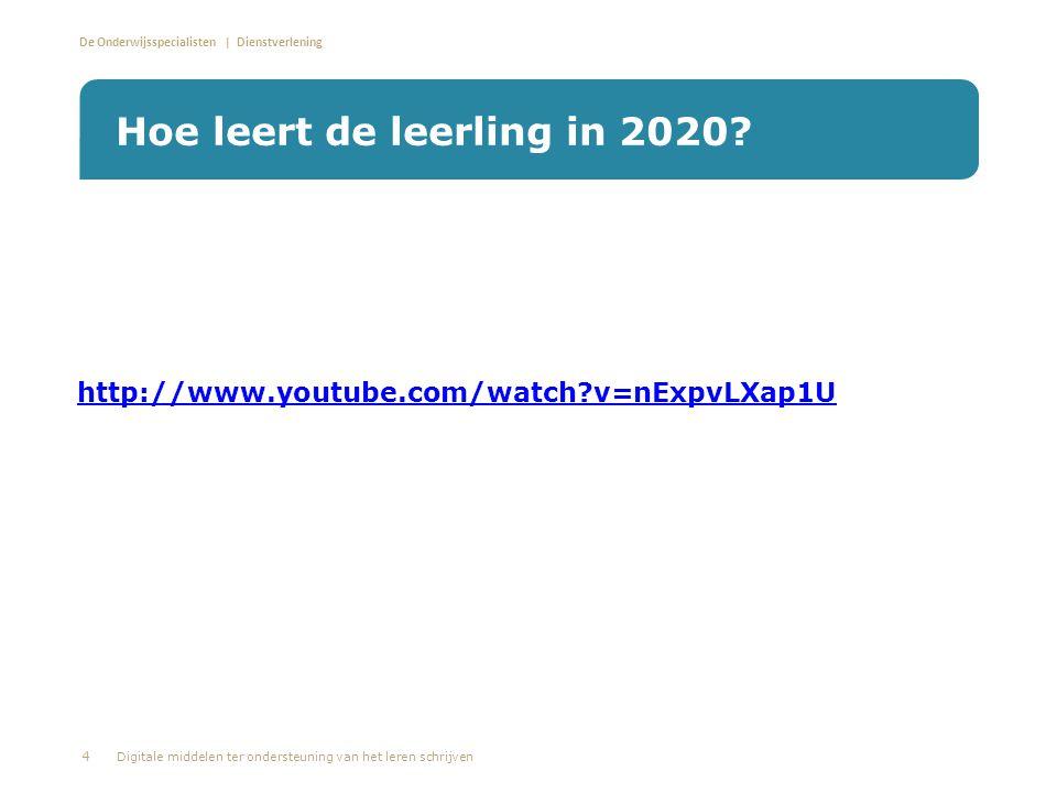 De Onderwijsspecialisten | Dienstverlening http://www.youtube.com/watch?v=nExpvLXap1U Hoe leert de leerling in 2020? 4 Digitale middelen ter ondersteu