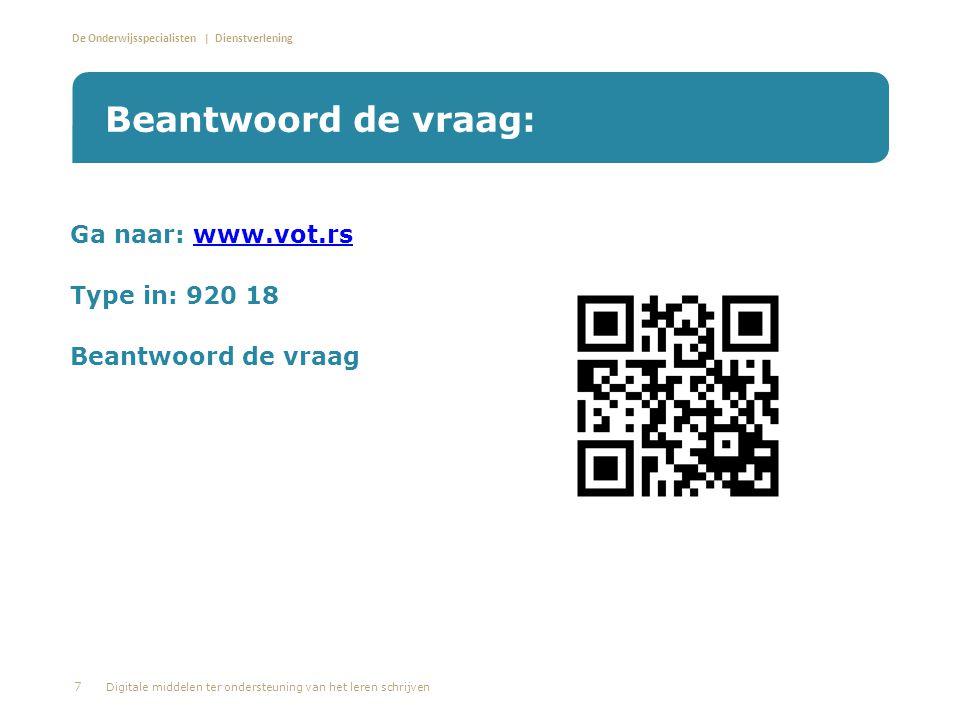 De Onderwijsspecialisten | Dienstverlening Ga naar: www.vot.rswww.vot.rs Type in: 920 18 Beantwoord de vraag Beantwoord de vraag: 7 Digitale middelen