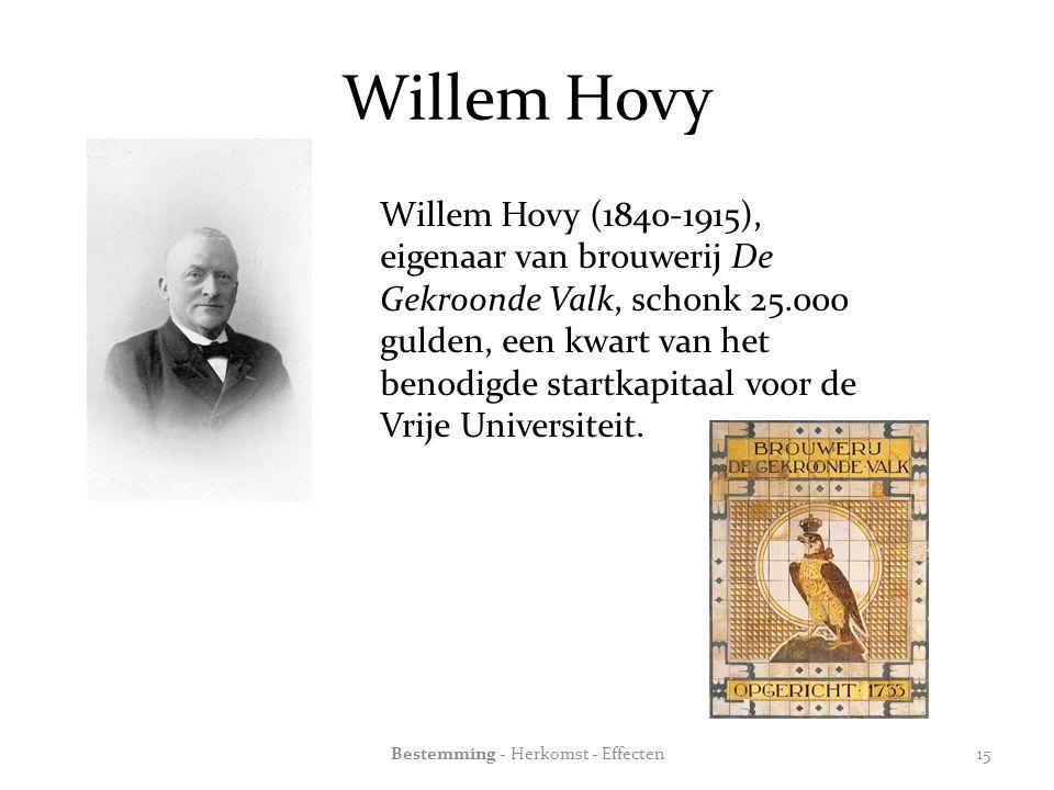 Willem Hovy Willem Hovy (1840-1915), eigenaar van brouwerij De Gekroonde Valk, schonk 25.000 gulden, een kwart van het benodigde startkapitaal voor de Vrije Universiteit.