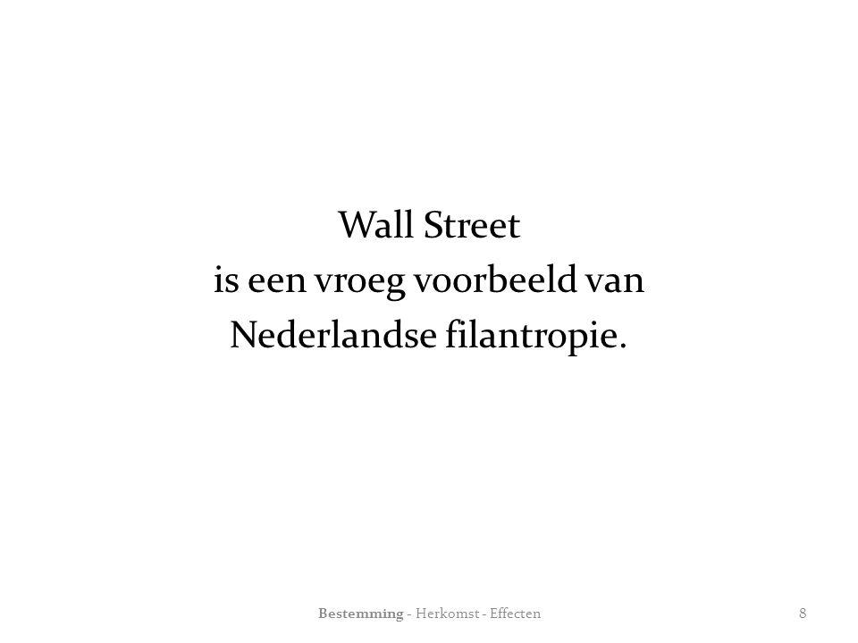 Wall Street is een vroeg voorbeeld van Nederlandse filantropie. Bestemming - Herkomst - Effecten8
