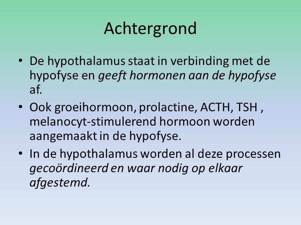 Achtergrond • De hypothalamus staat in verbinding met de hypofyse en geeft hormonen aan de hypofyse af. • Ook groeihormoon, prolactine, ACTH, TSH, mel