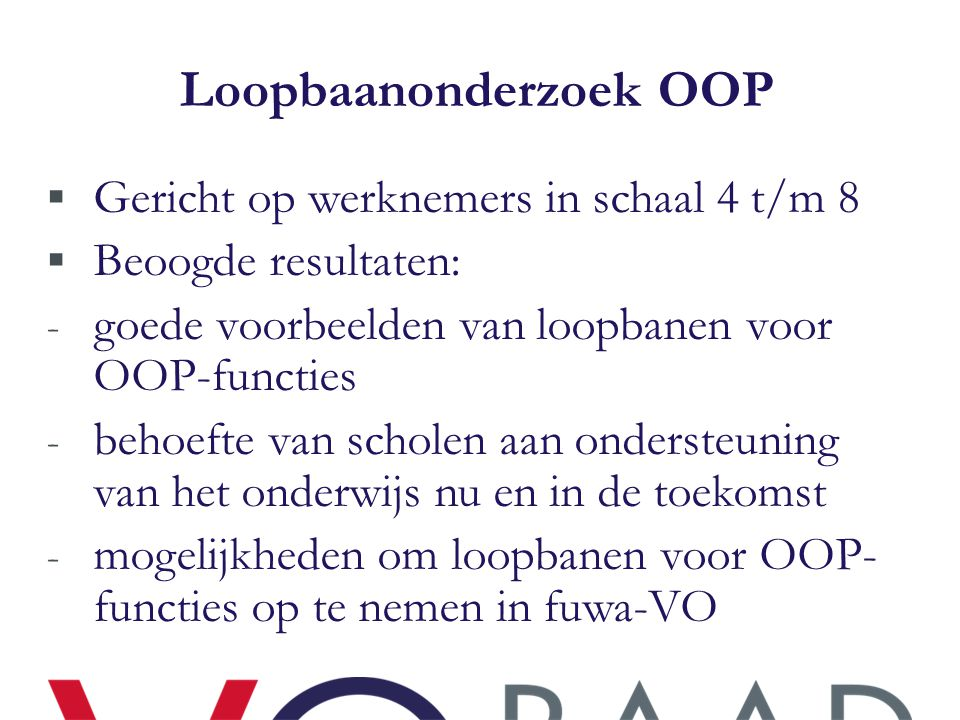 Loopbaanonderzoek OOP  Gericht op werknemers in schaal 4 t/m 8  Beoogde resultaten: - goede voorbeelden van loopbanen voor OOP-functies - behoefte v