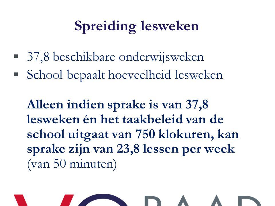 Spreiding lesweken  37,8 beschikbare onderwijsweken  School bepaalt hoeveelheid lesweken Alleen indien sprake is van 37,8 lesweken én het taakbeleid