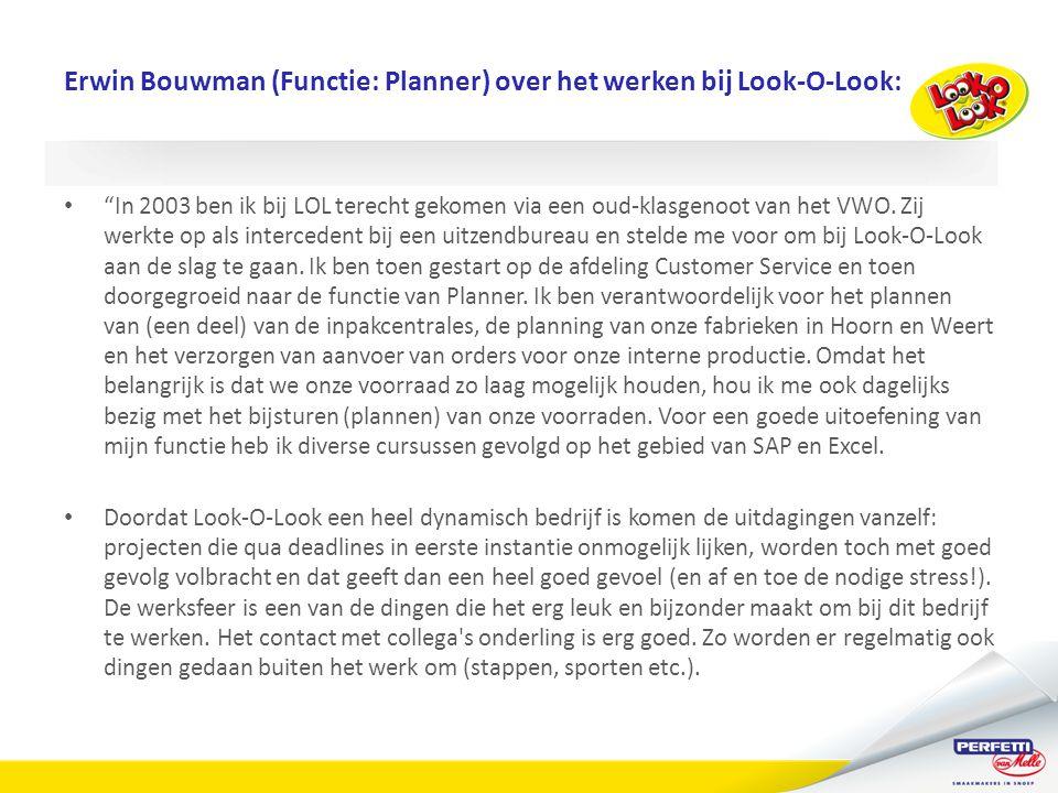 Erwin Bouwman (Functie: Planner) over het werken bij Look-O-Look: • In 2003 ben ik bij LOL terecht gekomen via een oud-klasgenoot van het VWO.