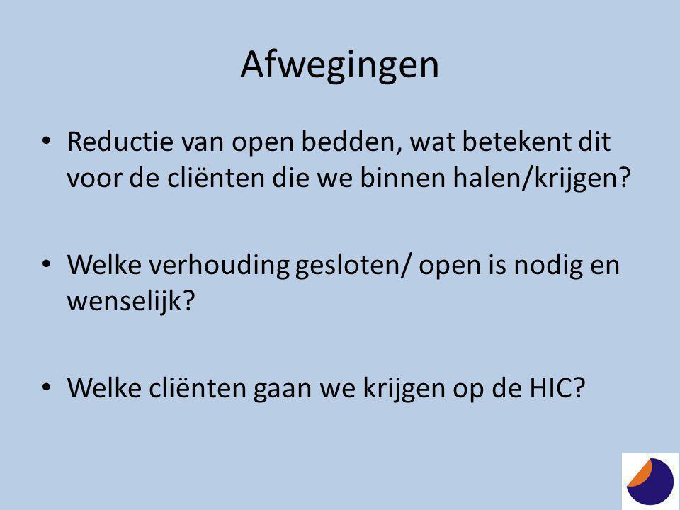 Afwegingen • Reductie van open bedden, wat betekent dit voor de cliënten die we binnen halen/krijgen? • Welke verhouding gesloten/ open is nodig en we