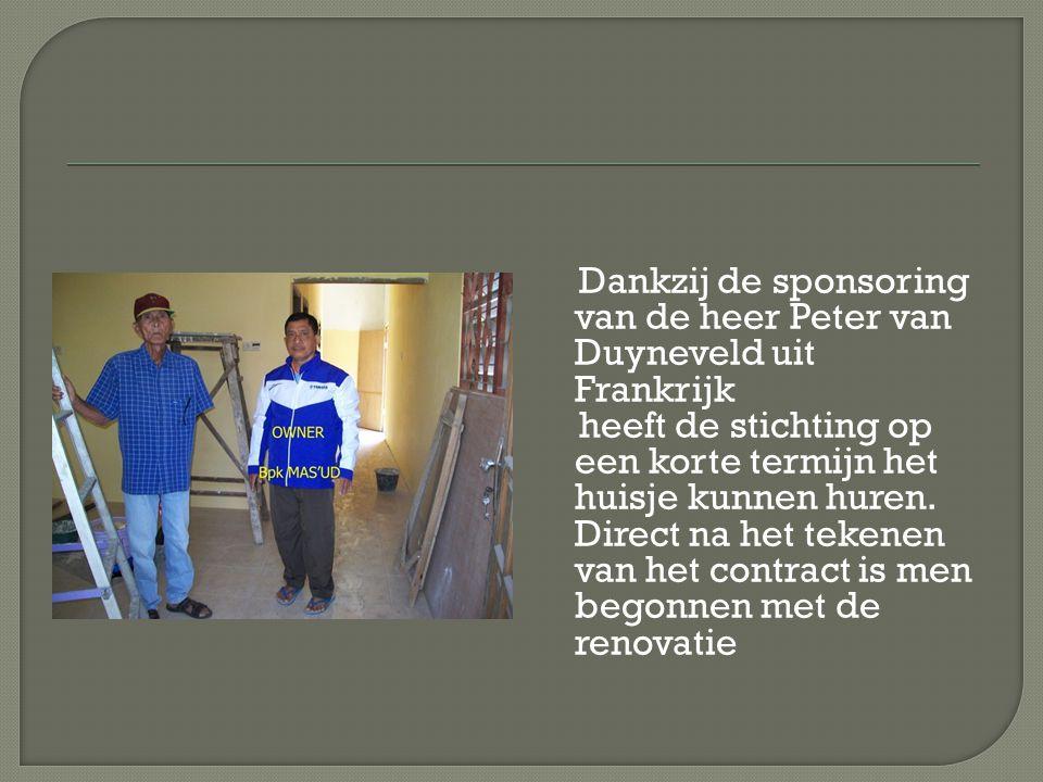 Dankzij de sponsoring van de heer Peter van Duyneveld uit Frankrijk heeft de stichting op een korte termijn het huisje kunnen huren. Direct na het tek