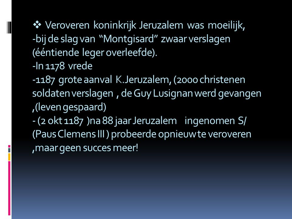 """ Veroveren koninkrijk Jeruzalem was moeilijk, -bij de slag van """"Montgisard'' zwaar verslagen (ééntiende leger overleefde). -In 1178 vrede -1187 grote"""