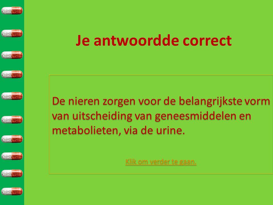 Je antwoordde correct De nieren zorgen voor de belangrijkste vorm van uitscheiding van geneesmiddelen en metabolieten, via de urine. Klik om verder te