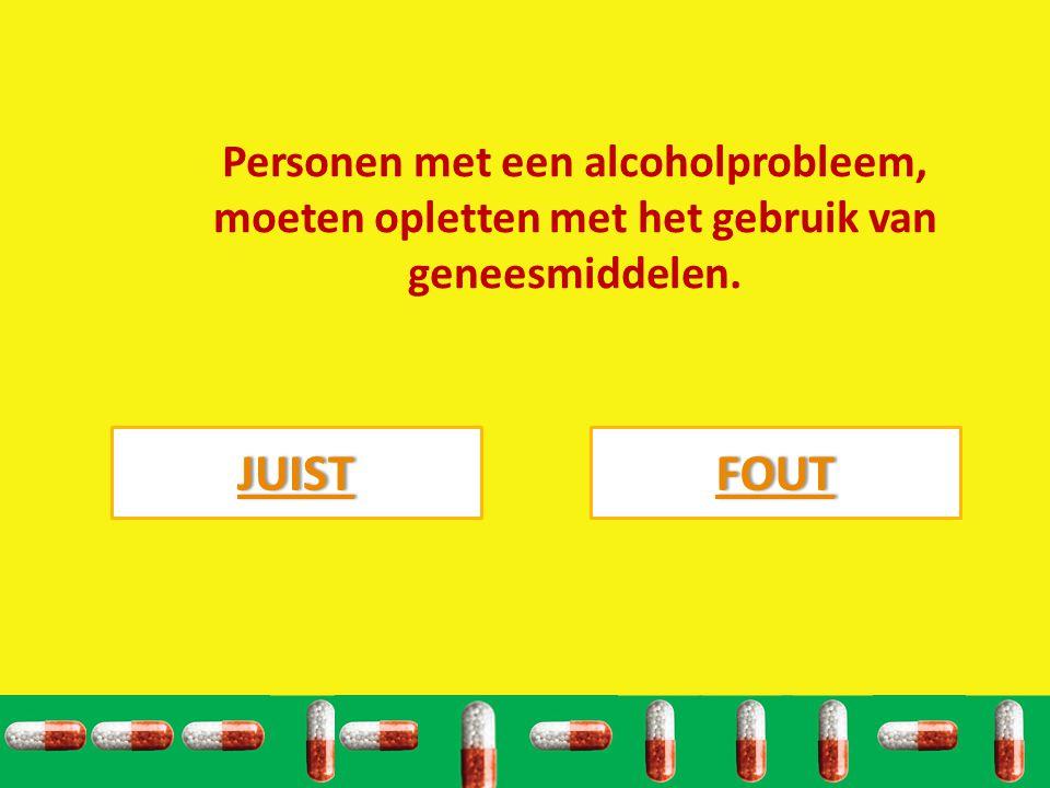 Personen met een alcoholprobleem, moeten opletten met het gebruik van geneesmiddelen. JUIST FOUT