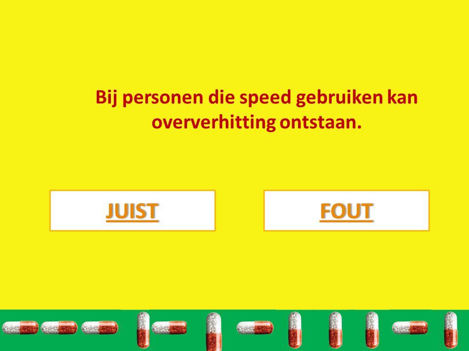 Bij personen die speed gebruiken kan oververhitting ontstaan. JUIST FOUT
