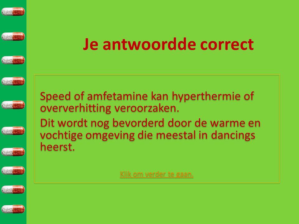 Je antwoordde correct Speed of amfetamine kan hyperthermie of oververhitting veroorzaken. Dit wordt nog bevorderd door de warme en vochtige omgeving d