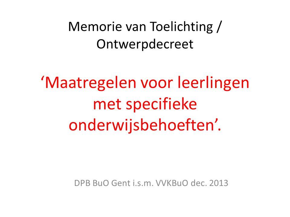 Memorie van Toelichting / Ontwerpdecreet 'Maatregelen voor leerlingen met specifieke onderwijsbehoeften'. DPB BuO Gent i.s.m. VVKBuO dec. 2013