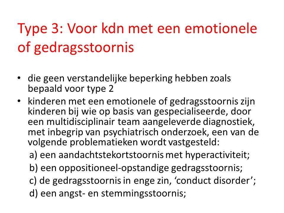 Type 3: Voor kdn met een emotionele of gedragsstoornis • die geen verstandelijke beperking hebben zoals bepaald voor type 2 • kinderen met een emotion