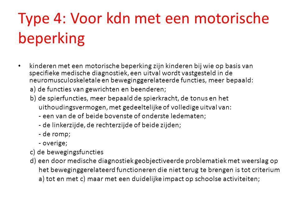 Type 4: Voor kdn met een motorische beperking • kinderen met een motorische beperking zijn kinderen bij wie op basis van specifieke medische diagnosti