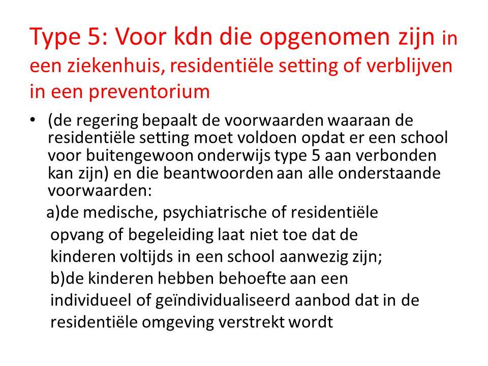 Type 5: Voor kdn die opgenomen zijn in een ziekenhuis, residentiële setting of verblijven in een preventorium • (de regering bepaalt de voorwaarden wa