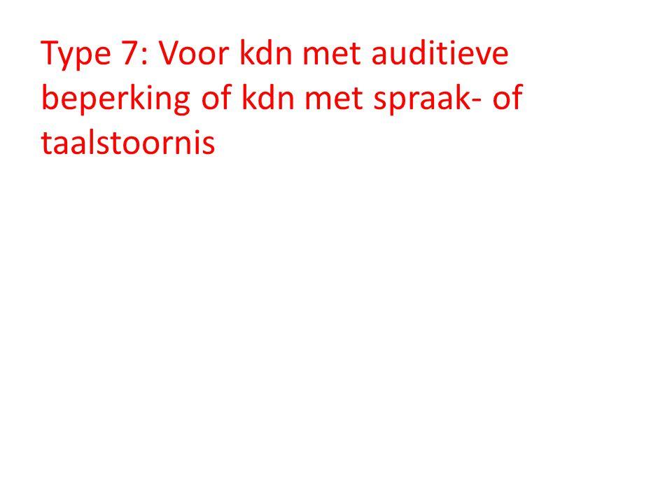Type 7: Voor kdn met auditieve beperking of kdn met spraak- of taalstoornis