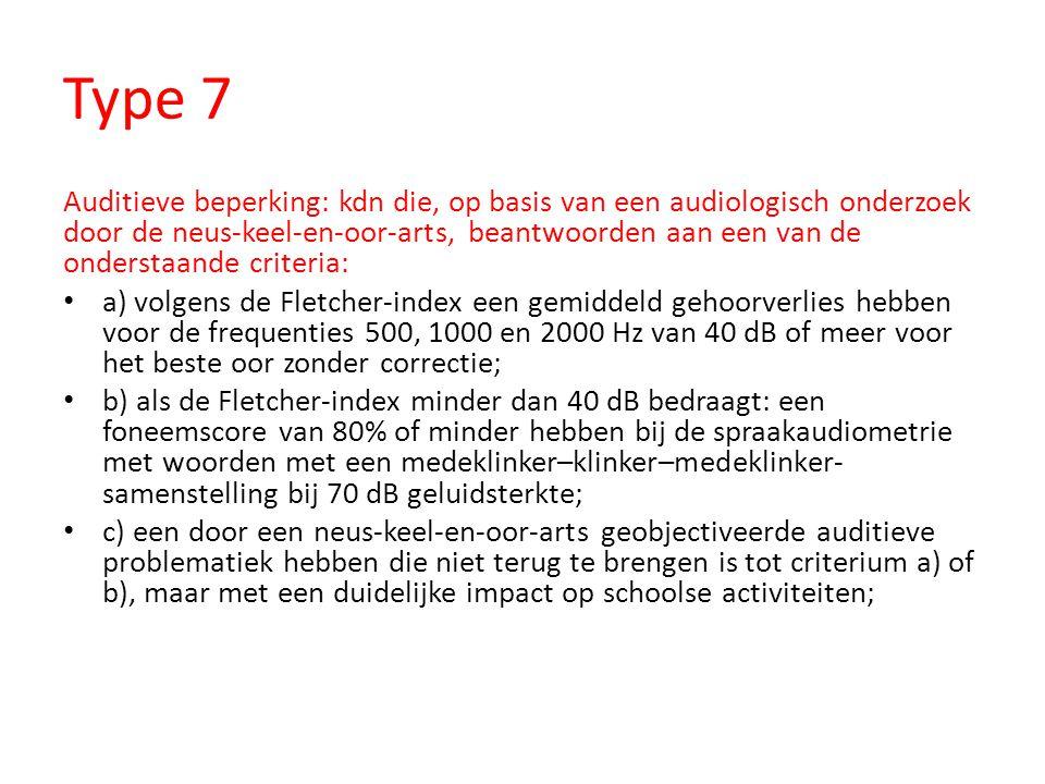 Type 7 Auditieve beperking: kdn die, op basis van een audiologisch onderzoek door de neus-keel-en-oor-arts, beantwoorden aan een van de onderstaande c