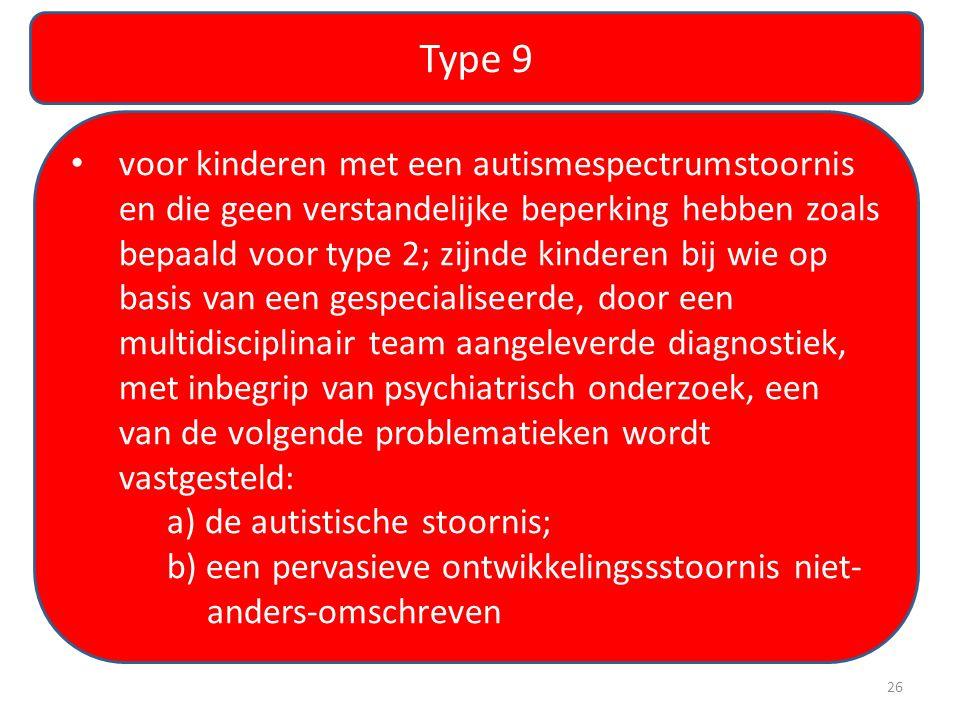 Type 9 • voor kinderen met een autismespectrumstoornis en die geen verstandelijke beperking hebben zoals bepaald voor type 2; zijnde kinderen bij wie