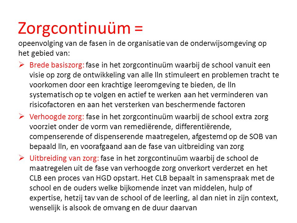 Zorgcontinuüm = opeenvolging van de fasen in de organisatie van de onderwijsomgeving op het gebied van:  Brede basiszorg: fase in het zorgcontinuüm w