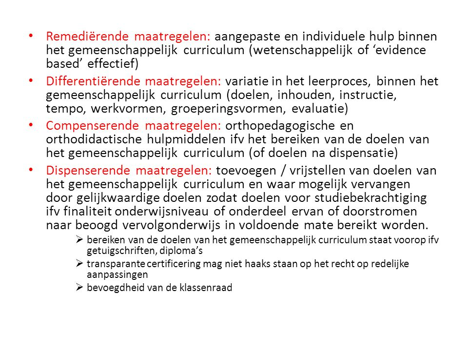 • Remediërende maatregelen: aangepaste en individuele hulp binnen het gemeenschappelijk curriculum (wetenschappelijk of 'evidence based' effectief) •