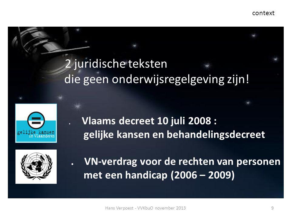 9Hans Verpoest - VVKbuO november 2013 context 2 juridische teksten die geen onderwijsregelgeving zijn!. Vlaams decreet 10 juli 2008 : gelijke kansen e