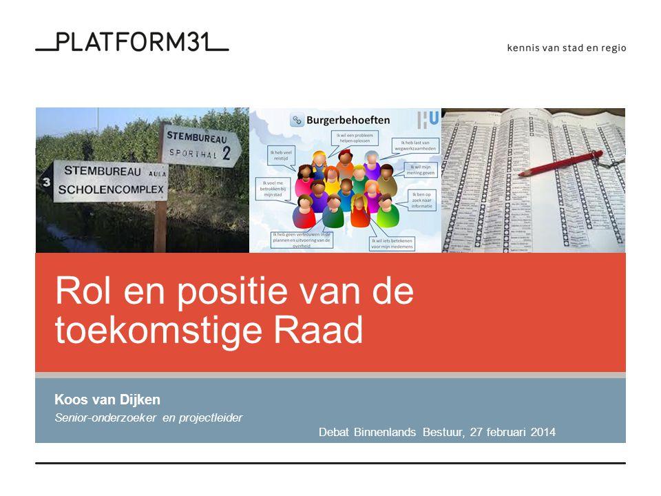 Rol en positie van de toekomstige Raad Koos van Dijken Senior-onderzoeker en projectleider Debat Binnenlands Bestuur, 27 februari 2014