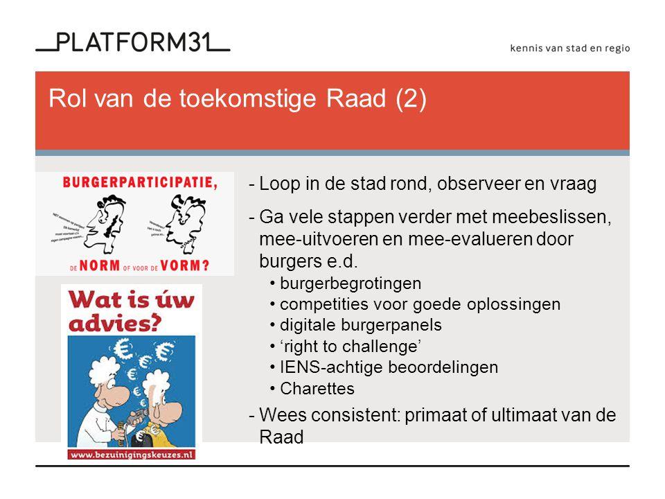 Rol van de toekomstige Raad (2) -Loop in de stad rond, observeer en vraag -Ga vele stappen verder met meebeslissen, mee-uitvoeren en mee-evalueren door burgers e.d.