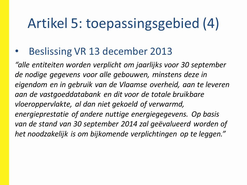 """Artikel 5: toepassingsgebied (4) • Beslissing VR 13 december 2013 """"alle entiteiten worden verplicht om jaarlijks voor 30 september de nodige gegevens"""