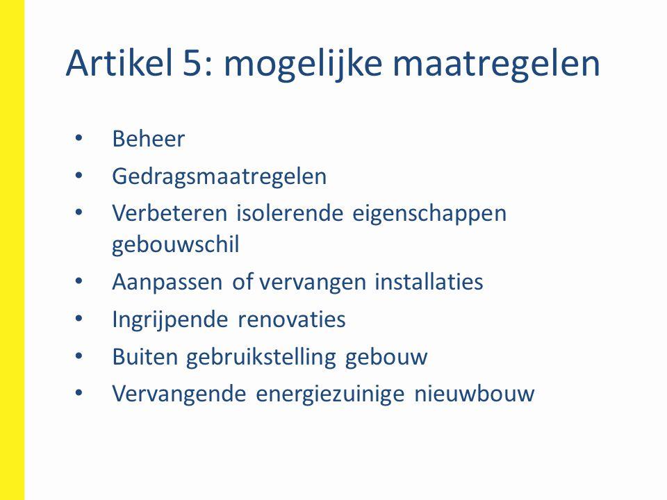 Artikel 5: mogelijke maatregelen • Beheer • Gedragsmaatregelen • Verbeteren isolerende eigenschappen gebouwschil • Aanpassen of vervangen installaties