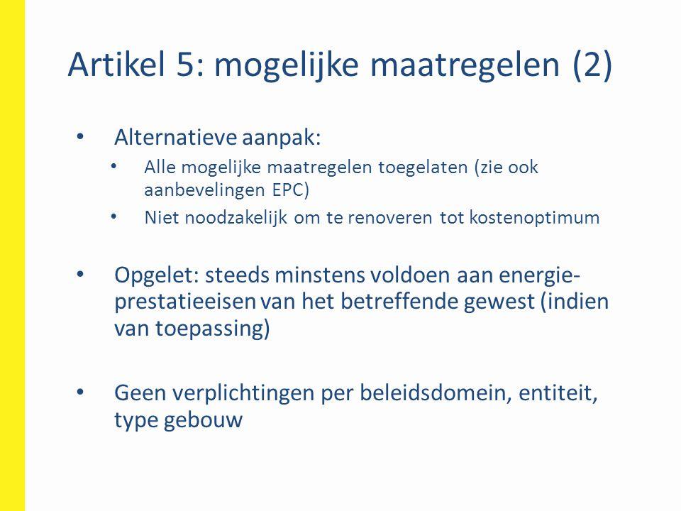 Artikel 5: mogelijke maatregelen (2) • Alternatieve aanpak: • Alle mogelijke maatregelen toegelaten (zie ook aanbevelingen EPC) • Niet noodzakelijk om