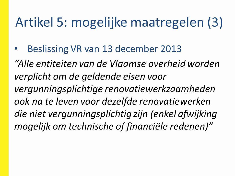 """Artikel 5: mogelijke maatregelen (3) • Beslissing VR van 13 december 2013 """"Alle entiteiten van de Vlaamse overheid worden verplicht om de geldende eis"""