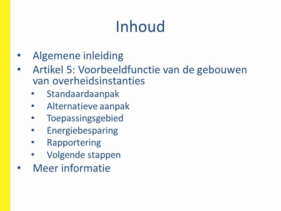 Inhoud • Algemene inleiding • Artikel 5: Voorbeeldfunctie van de gebouwen van overheidsinstanties • Standaardaanpak • Alternatieve aanpak • Toepassing