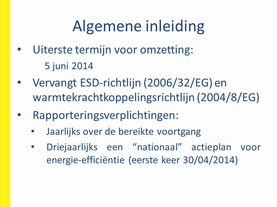 Algemene inleiding • Uiterste termijn voor omzetting: 5 juni 2014 • Vervangt ESD-richtlijn (2006/32/EG) en warmtekrachtkoppelingsrichtlijn (2004/8/EG)