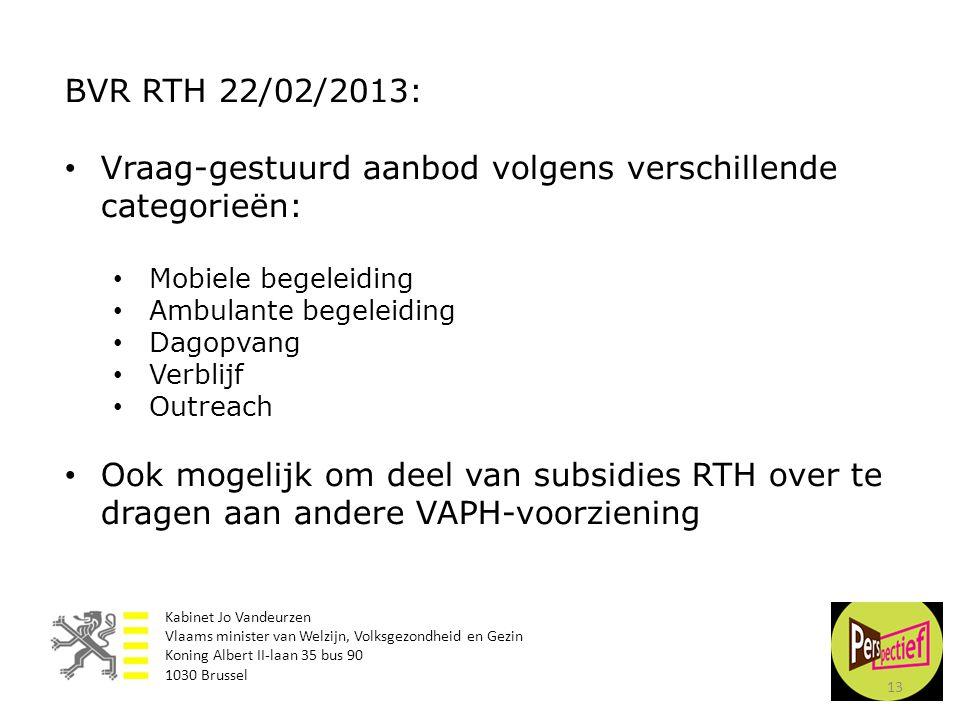 13 BVR RTH 22/02/2013: • Vraag-gestuurd aanbod volgens verschillende categorieën: • Mobiele begeleiding • Ambulante begeleiding • Dagopvang • Verblijf