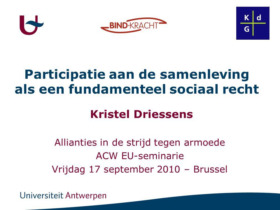 Participatie aan de samenleving als een fundamenteel sociaal recht Kristel Driessens Allianties in de strijd tegen armoede ACW EU-seminarie Vrijdag 17
