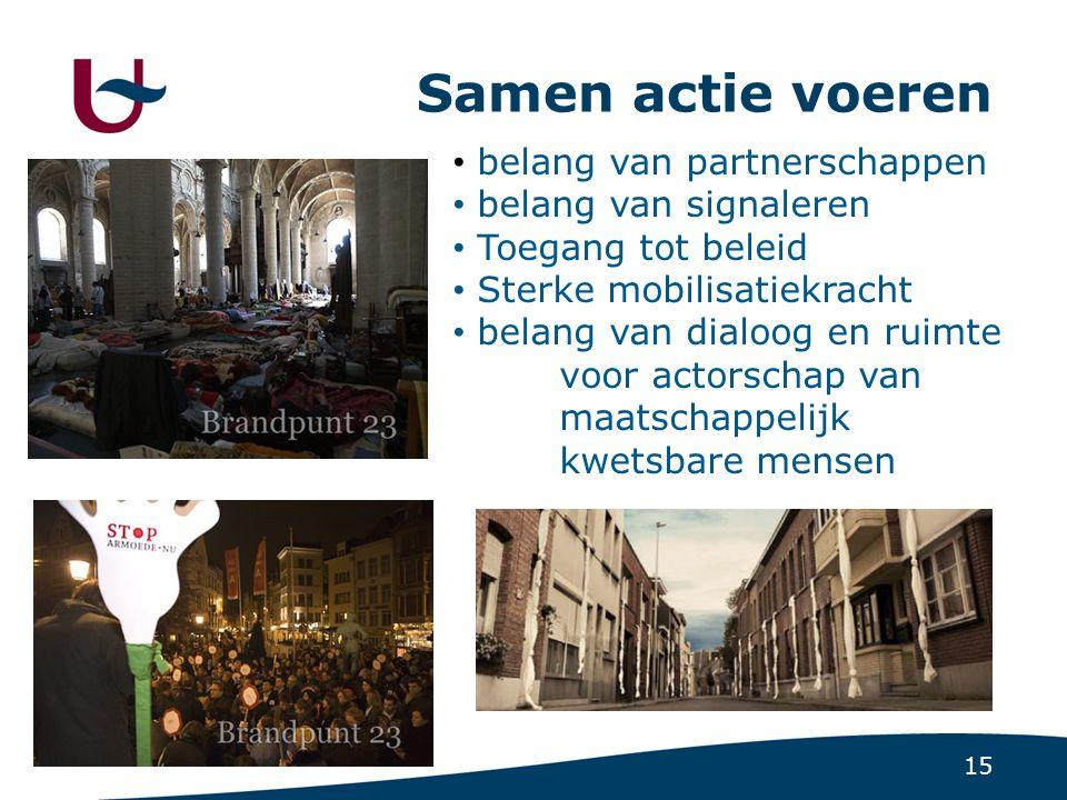 15 Samen actie voeren • belang van partnerschappen • belang van signaleren • Toegang tot beleid • Sterke mobilisatiekracht • belang van dialoog en rui
