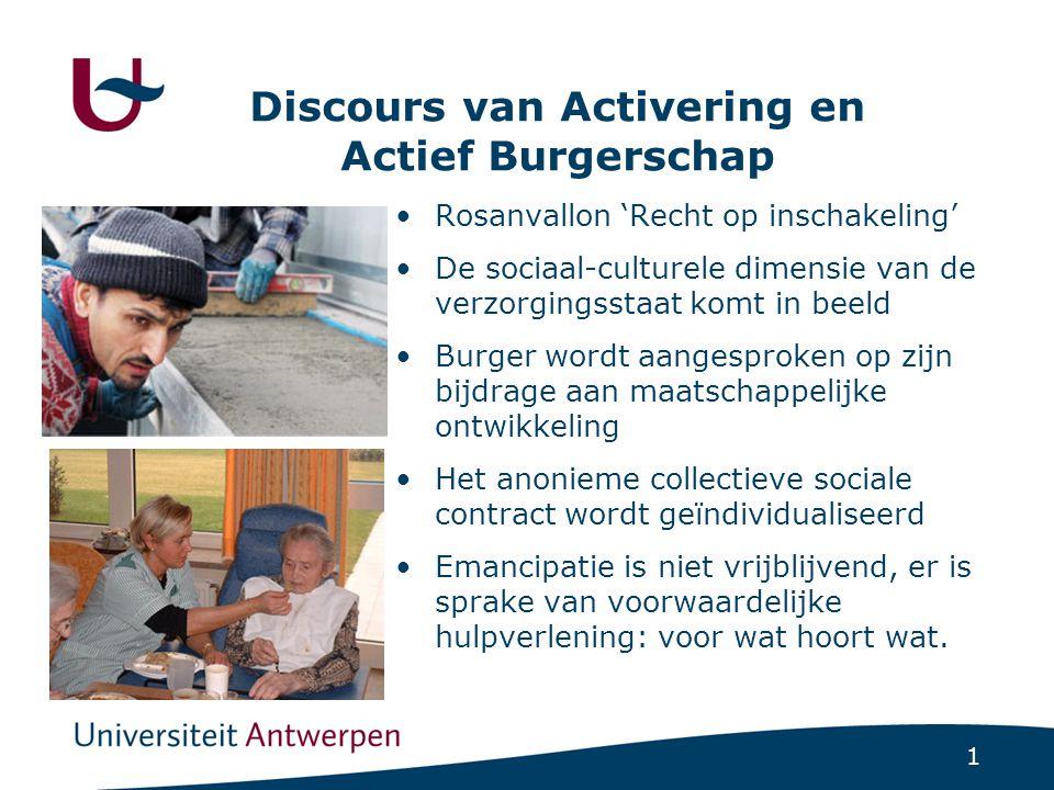 1 Discours van Activering en Actief Burgerschap •Rosanvallon 'Recht op inschakeling' •De sociaal-culturele dimensie van de verzorgingsstaat komt in be