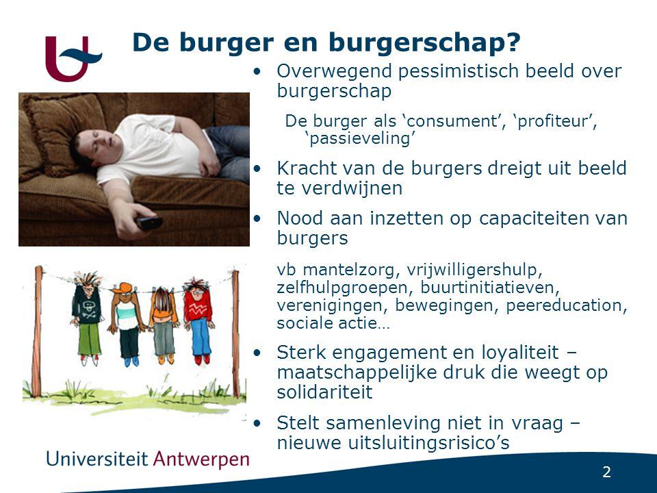 2 De burger en burgerschap? •Overwegend pessimistisch beeld over burgerschap De burger als 'consument', 'profiteur', 'passieveling' •Kracht van de bur