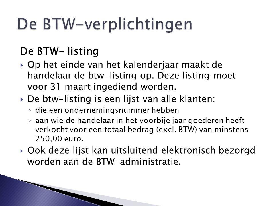 De BTW- listing  Op het einde van het kalenderjaar maakt de handelaar de btw-listing op.