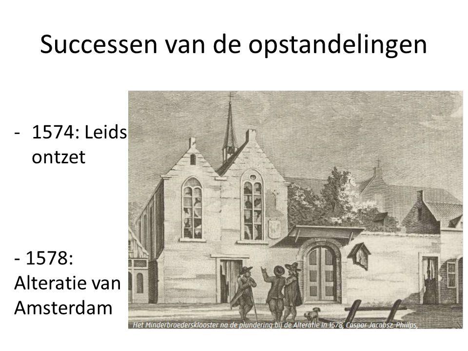 Successen van de opstandelingen -1574: Leids ontzet - 1578: Alteratie van Amsterdam