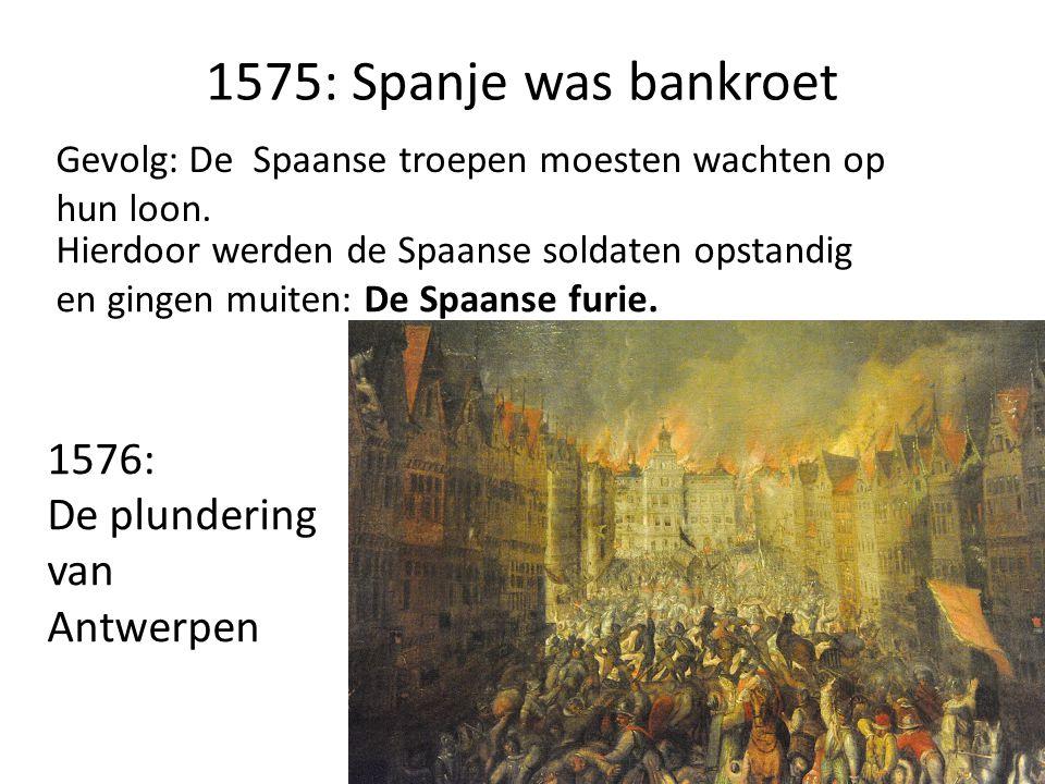 1575: Spanje was bankroet Gevolg: De Spaanse troepen moesten wachten op hun loon.
