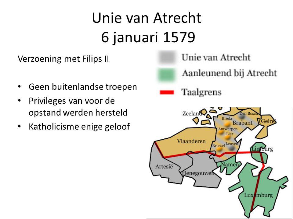 Unie van Utrecht 23 januari 1579 Geen verzoening Filips II • Gemeenschappelijk leger • Naar buiten toe opereren als 1 gewest; intern behielden alle gewesten hun eigen privileges