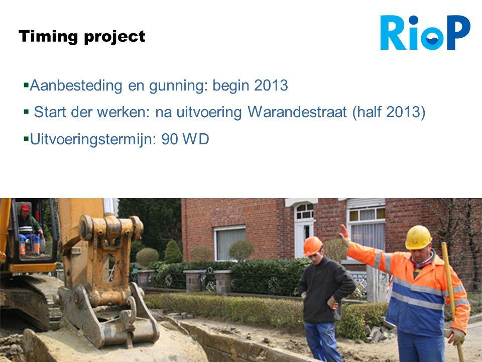 14 Timing project  Aanbesteding en gunning: begin 2013  Start der werken: na uitvoering Warandestraat (half 2013)  Uitvoeringstermijn: 90 WD