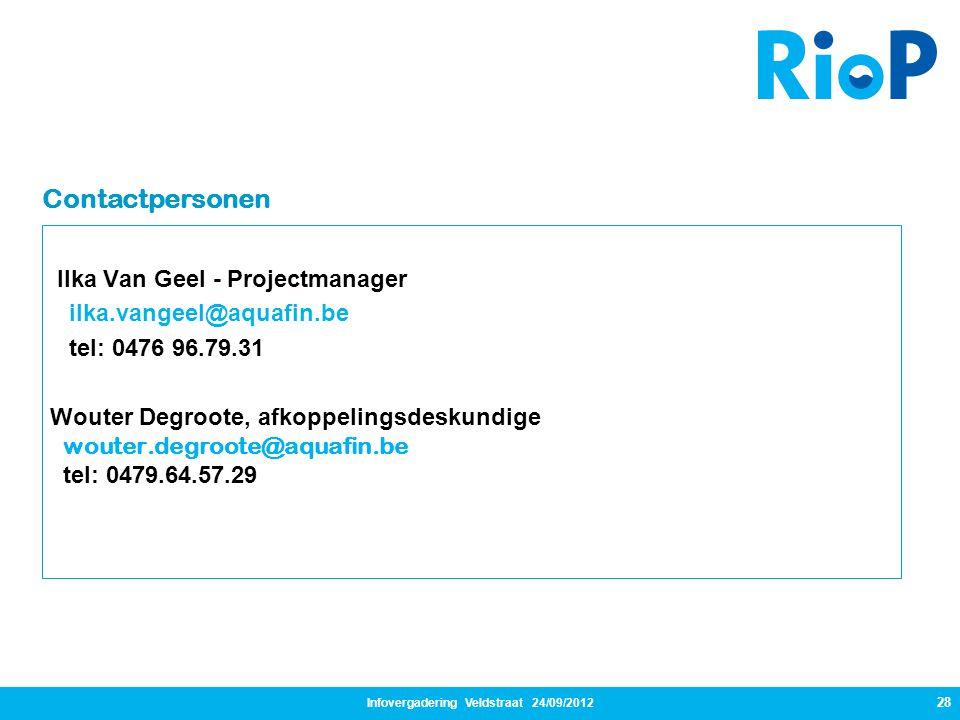 Infovergadering Veldstraat 24/09/2012 28 Ilka Van Geel - Projectmanager ilka.vangeel@aquafin.be tel: 0476 96.79.31 Wouter Degroote, afkoppelingsdeskun